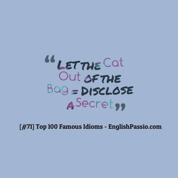Idiom 71 let the cat out of the bag