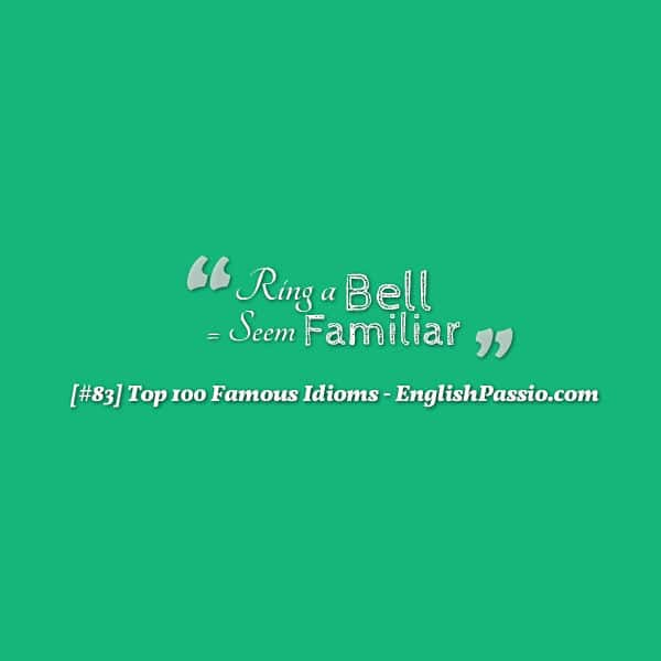 Idiom 83 ring a bell