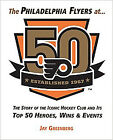 Philadelphia Flyers Top 50 Heroes Wins and Events Book 50th Anniversary