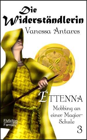 Fantasyroman Ettenna - Mobbing an einer Magier-Schule: Die Widerständlerin