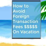 How to Avoid Foreign Transaction Fees on Vacation