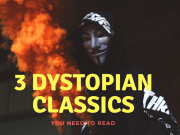 3 Dystopian Classics You Need to Read