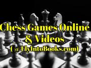 Chess Games Online and Videos (FlyIntoBooks.com)