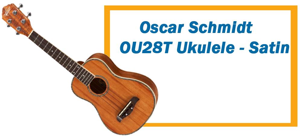 Oscar Schmidt OU28T Ukulele Review
