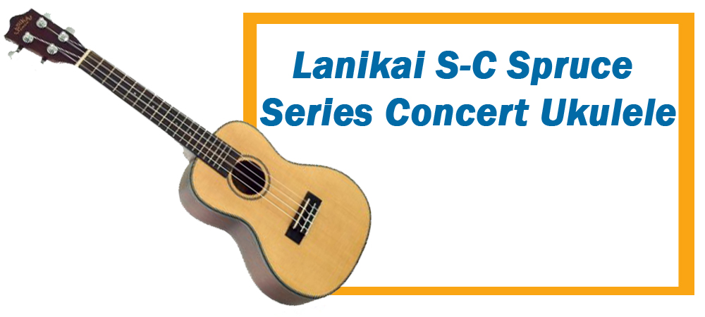 The Lanikai SC Spruce Concert Ukulele. The Best Brands of Uke.