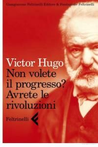 Non volete il progresso_ Avrete - Victor Hugo