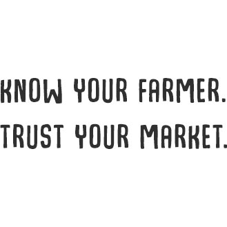 Know your farmer. Trust your market.