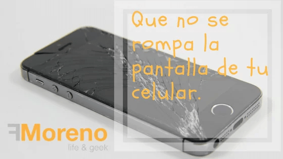 Que no se rompa la pantalla de tu celular.