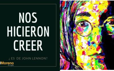 NOS HICIERON CREER, ¿ ES  DE JOHN LENNON?