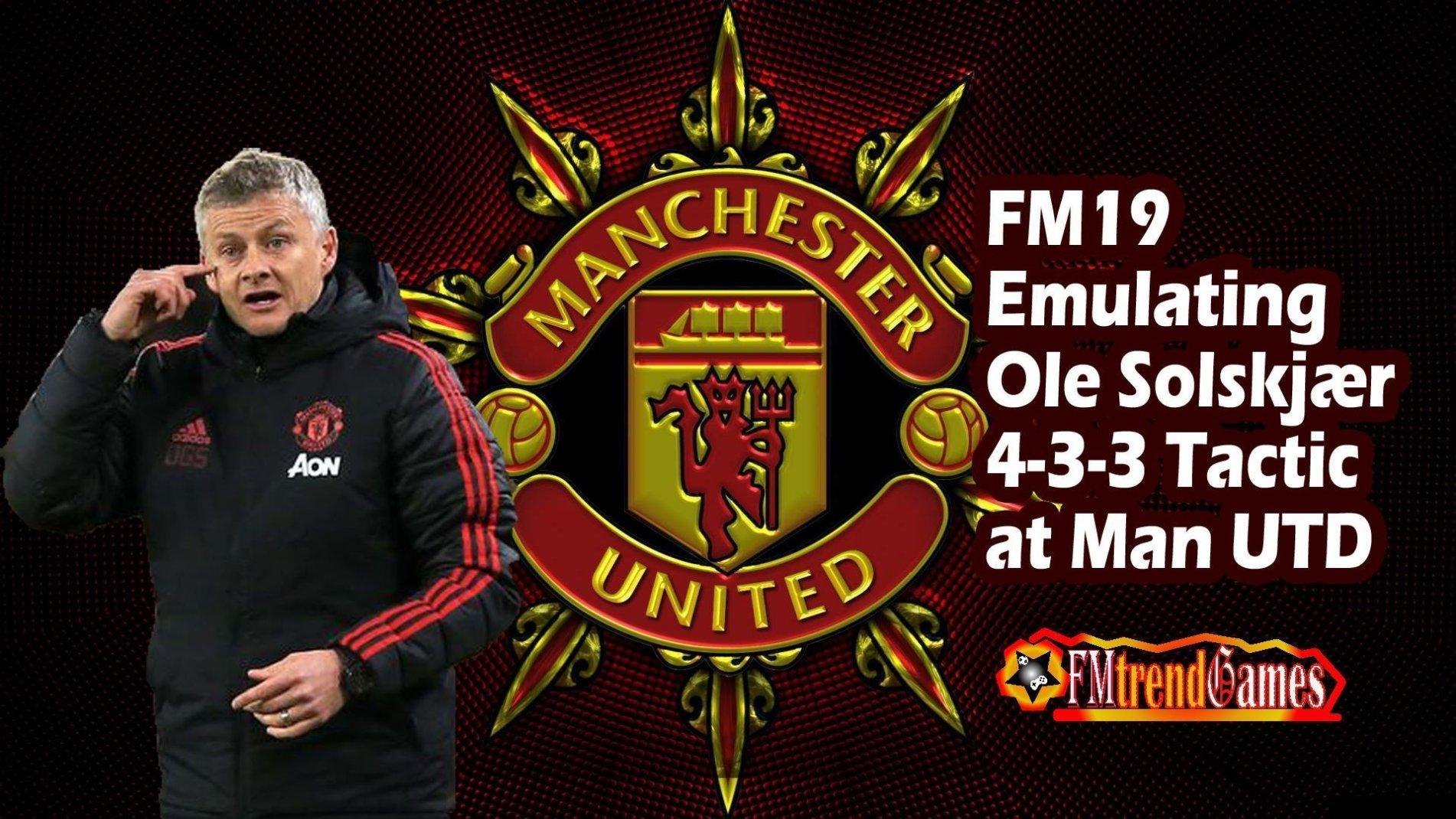 FM19: Ole Solskjær's 4-3-3 Tactic at Man United   FMtrendGames