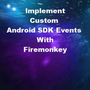 Delphi XE6 Firemonkey Custom Android SDK Events