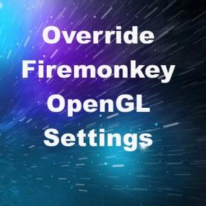 Delphi XE6 XE7 Firemonkey Override OpenGL Settings Android IOS