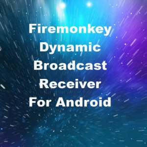 Delphi XE6 Firemonkey Dynamic Broadcast Receiver For Android