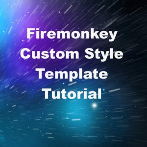 Delphi XE7 Firemonkey Custom Style Template Tutorial
