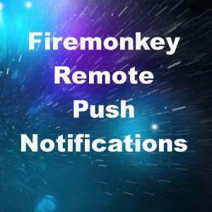 Delphi XE7 Firemonkey Send Remote Push Notifications