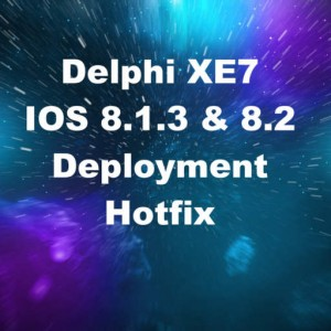 Delphi XE7 Firemonkey IOS 8.1.3 And IOS 8.2 Deployment Hotfix