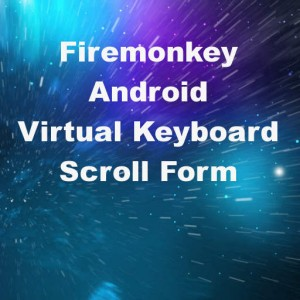 Delphi XE8 Firemonkey Scroll Form When Keyboard Visible Android
