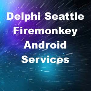 Delphi 10 Seattle Android Service For Firemonkey