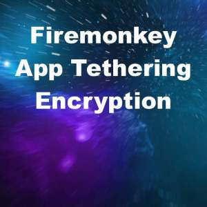 Delphi 10 Seattle App Tethering Encryption Android IOS Firemonkey