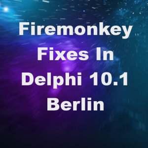 Delphi 10.1 Berlin Bug Fix List Firemonkey Android IOS OSX Windows