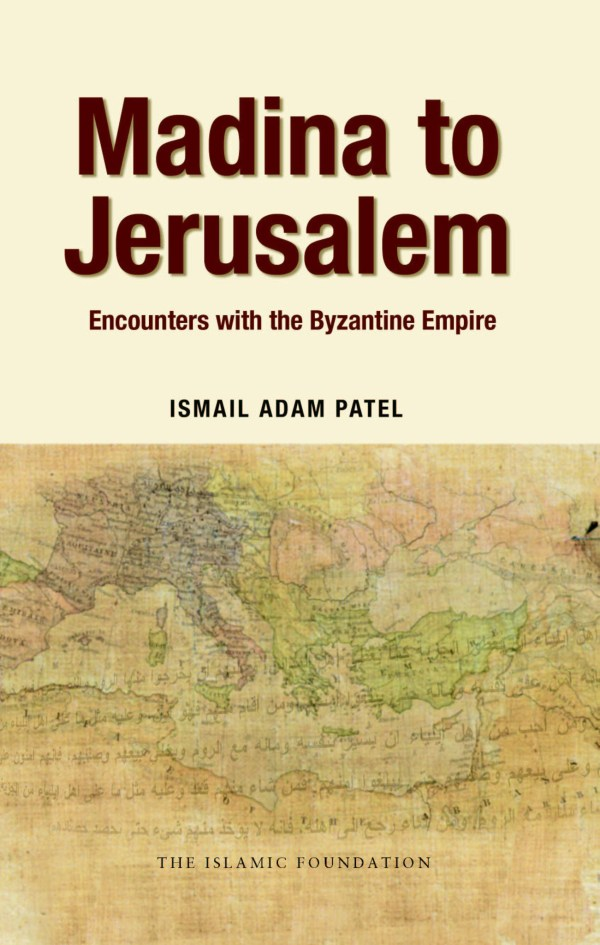 Madina to Jerusalem: Encounters with the Byzantine Empire
