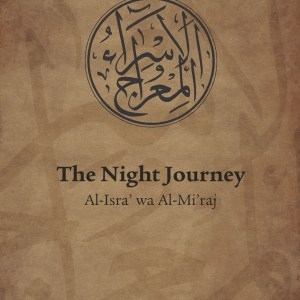 The Night Journey – Al-Isra' wa al-Mi'raj