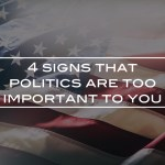 4 signs that politics are too important to you