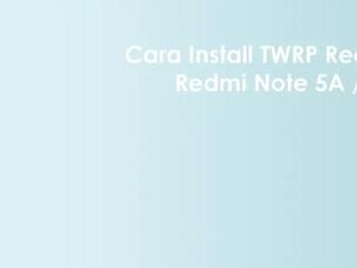 Cara Install / Pasang TWRP dan Root Redmi Note 5A / Prime (Ugg/Lite)