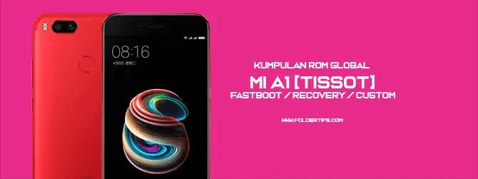 Mi A1 [Tissot] : Kumpulan ROM Global [Fastboot / Recovery / Custom]