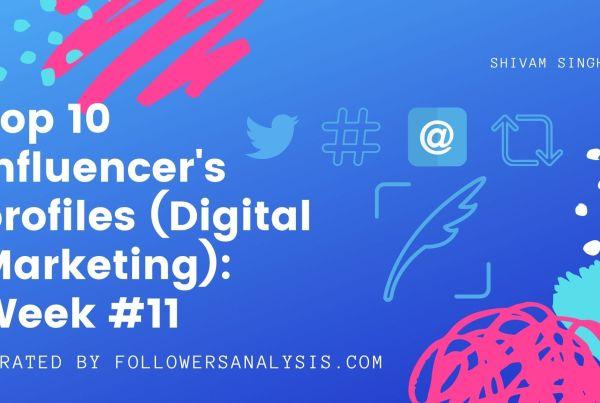 top 10 digital marketing influencers week 11