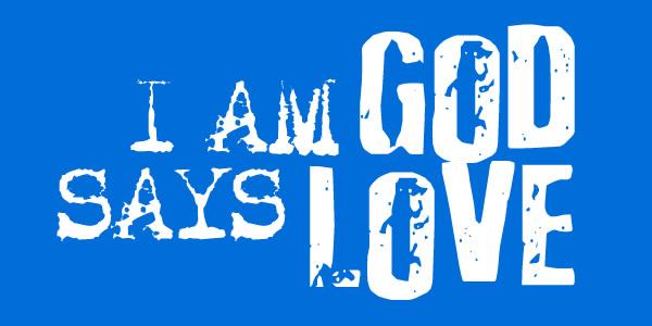 """I am God,"" says Love"