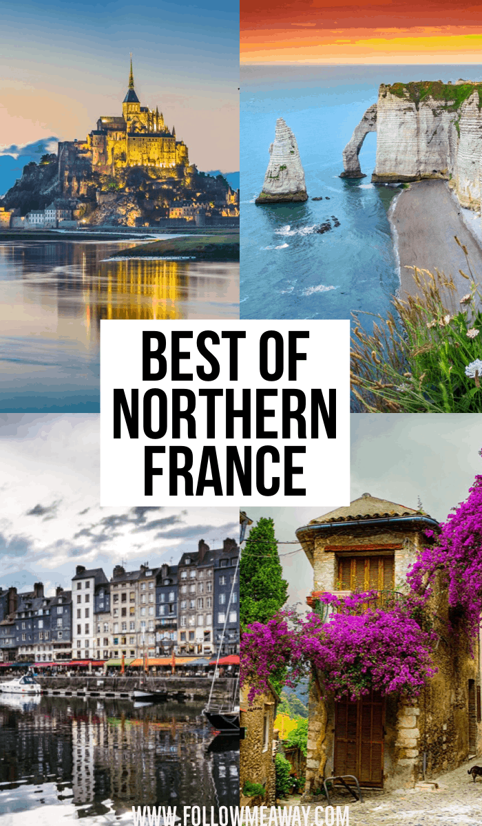 The Best Of Northern France | Bucket list stops to put on your Northern France itinerary | best things to see in Normandy | what to do in Northern France | France travel tips | How to visit Mont St Michel and Honfelur in France