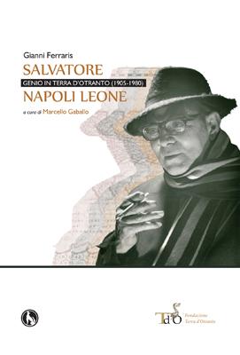 Salvatore Napoli Leone. Genio in Terra d'Otranto