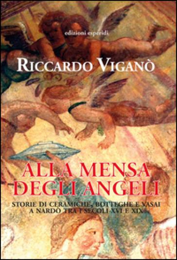 Libri| Alla mensa degli angeli. Storie di ceramiche, botteghe e vasai a Nardò