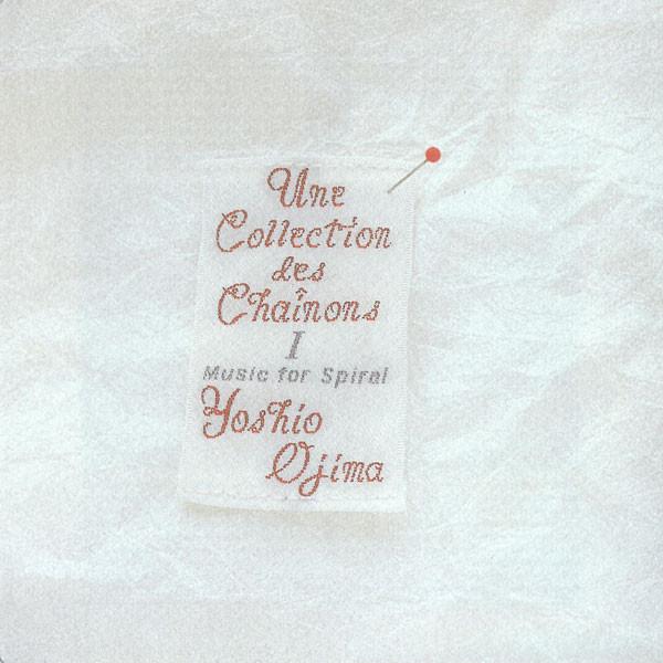 Yoshio Ojima Une Collection Des Chainons: Music for Spiral I