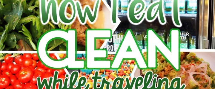 Expert Tips On How To Eat Clean When Traveling