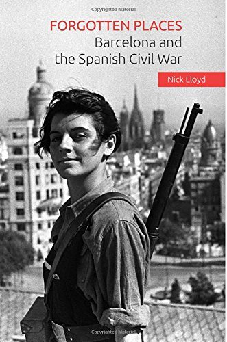 Nick Lloyd: Forgotten Places – Barcelona and the Spanish Civil War