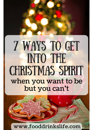 7 Ways to Get into the Christmas Spirit (When it's Hard) | Food Drinks Life