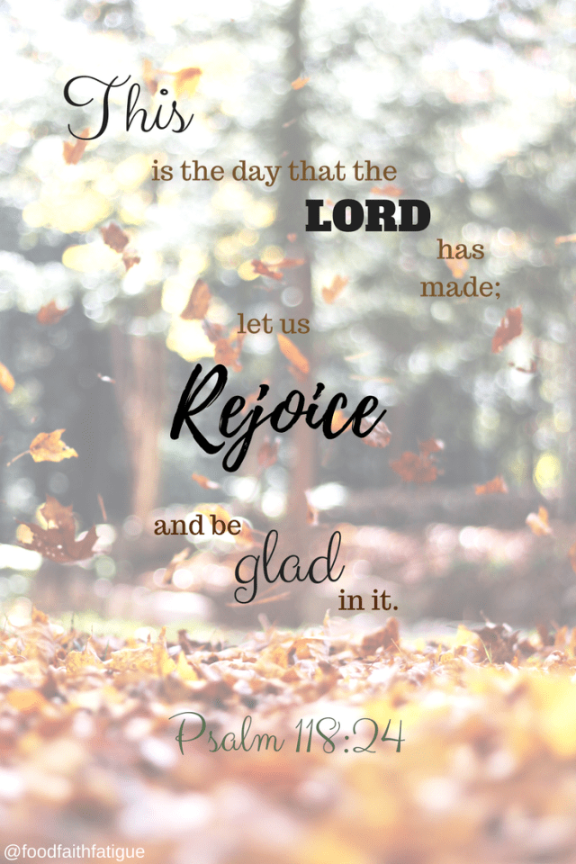 Let us Rejoice and be glad Psalm 118:24