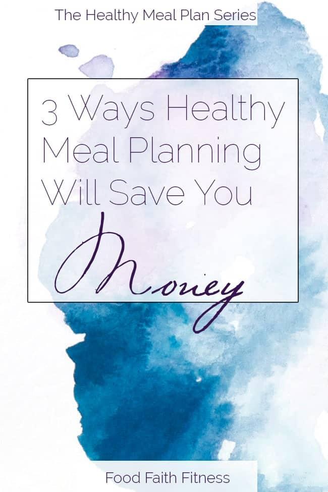3 Ways Healthy Meal Planning Will Save You Money   Foodfaithfitness.com   @FoodFaithFit