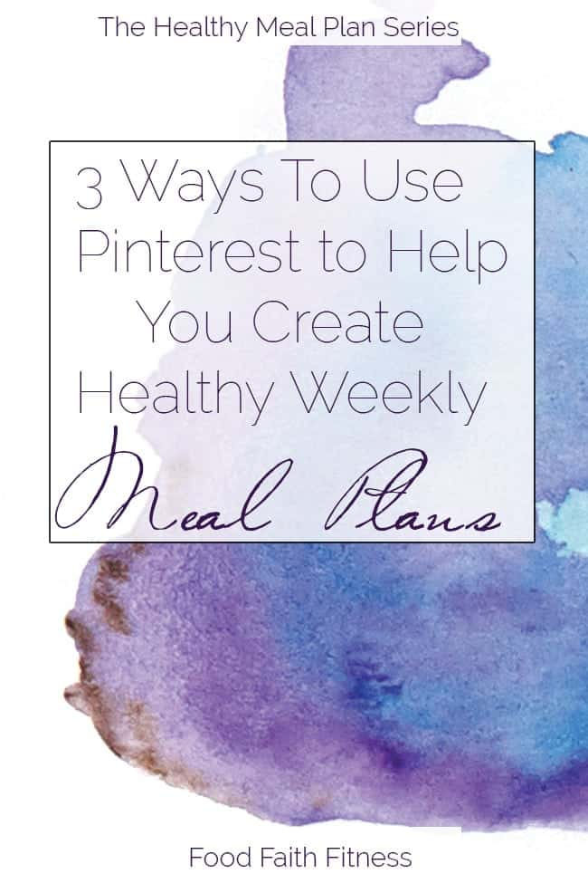 3 Ways To Use Pinterest To Help Create Healthy Meal Plans | Foodfaithfitness.com | @FoodFaithFit