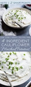 "Healthy Garlic Mashed Cauliflower Potatoes - These 4 ingredient, keto""potatoes"" are a vegan, gluten free and low carb side dish! They're only 70 calories, 2 Smartpoints and are a great way to get kids to eat veggies!  Perfect for Thanksgiving! 