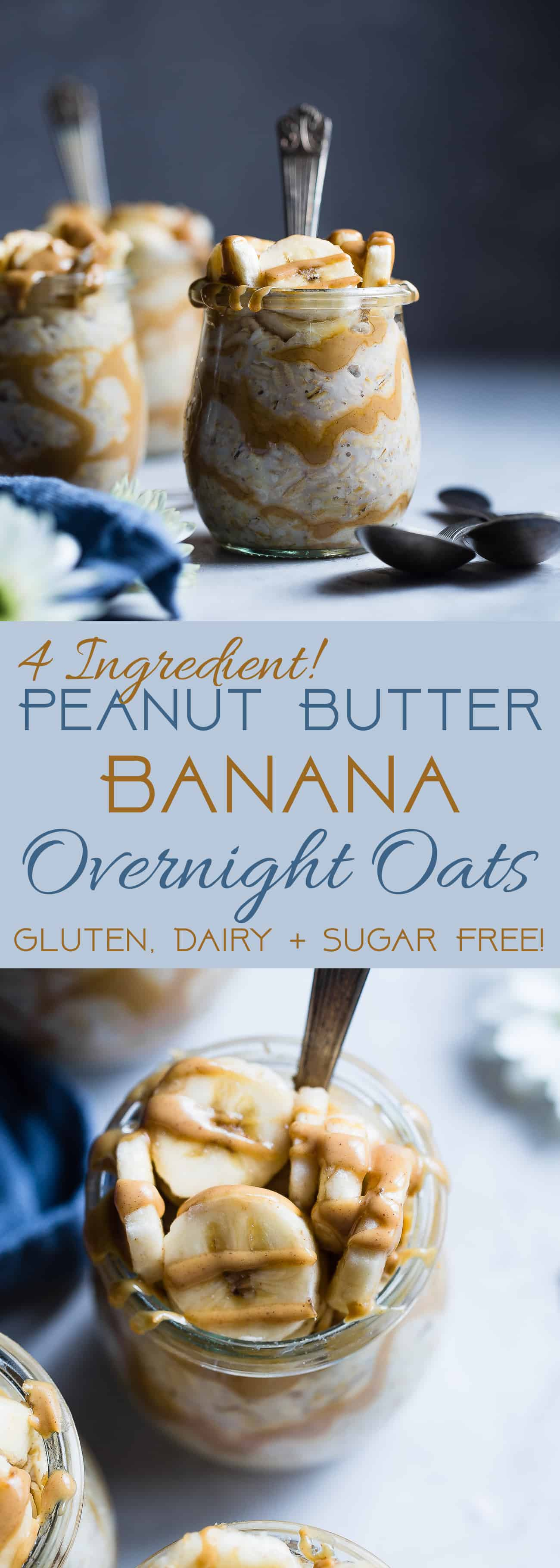 Banana Peanut Butter Overnight Oats -This make ahead, veganovernight oats recipe is a healthy, 4 ingredient way to start the day! dairy, sugar and, gluten free and kid friendly too! | #Foodfaithfitness | #breakfast #glutenfree #kidfriendly #overnightoats #peanutbutter