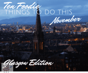 things to do in Glasgow this November glasgow foodie explorers