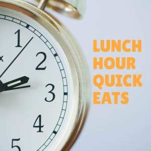 lunch hour quick eats foodie explorers