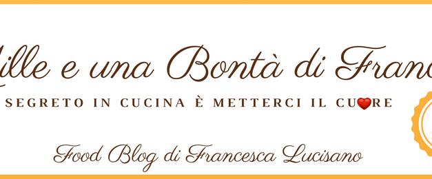 Le Mille e una Bontà di Franci – la foodblogger si racconta