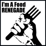 I am a Food RENEGADE!