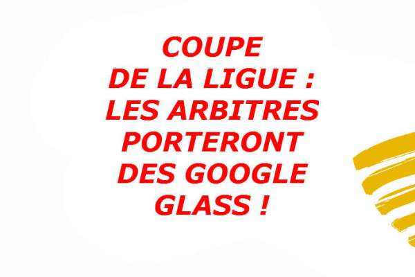 coupe-de-la-ligue-finale-arbitres-google-glass-illustration