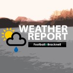 Weekend's football is VERY weather dependant according to forecasts