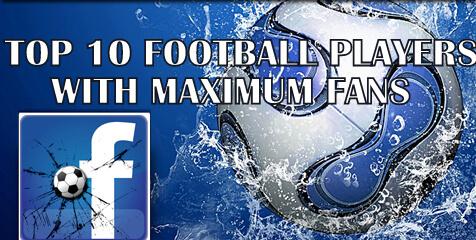 Top 10 Football player maximum fans